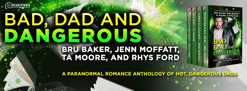 T.A. Moore, Rhys Ford, Bru Baker, Jenn Moffatt- Bad, Dad, and Dangerous Banner